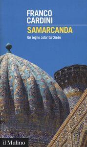 Foto Cover di Samarcanda. Un sogno color turchese, Libro di Franco Cardini, edito da Il Mulino