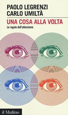 Una cosa alla volta. Le regole dell'attenzione - Paolo Legrenzi,Carlo Umiltà - copertina