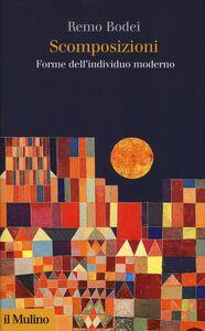 Libro Scomposizioni. Forme dell'individuo moderno Remo Bodei