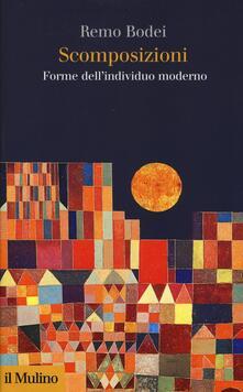 Scomposizioni. Forme dell'individuo moderno - Remo Bodei - copertina