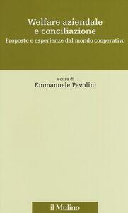 Foto Cover di Welfare aziendale e conciliazione. Proposte e esperienze dal mondo cooperativo, Libro di  edito da Il Mulino