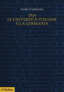 1914. Le università italiane e la Germania - Giulio Cianferotti - copertina