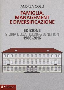 Famiglia, management e diversificazione. Storia della holding Benetton. Edizione 1994-2014 - Andrea Colli - copertina
