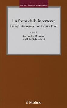 La forza delle incertezze. Dialoghi storiografici con Jacques Revel - copertina