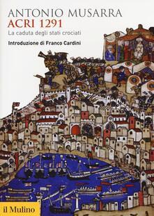 Acri 1291. La caduta degli stati crociati.pdf