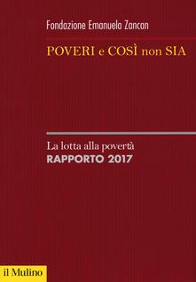 Poveri e così non sia. La lotta alla povertà. Rapporto 2017 - copertina