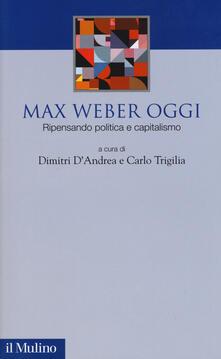Max Weber oggi. Ripensando politica e capitalismo - copertina