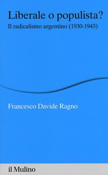 Liberale o populista? Il radicalismo argentino (1930-1943) - Francesco Davide Ragno - copertina