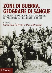 Zone di guerra, geografie di sangue. L'Atlante delle stragi naziste e fasciste in Italia (1943-1945) - copertina