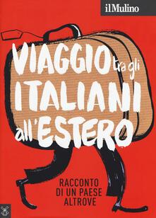 Il Mulino (2018). Vol. 500: Viaggio tra gli italiani allestero. Racconto di un Paese altrove..pdf