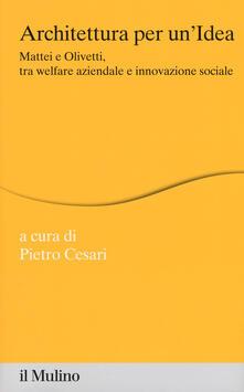 Grandtoureventi.it Architettura per un'idea. Mattei e Olivetti, tra welfare aziendale e innovazione sociale . Con HD DVD Image