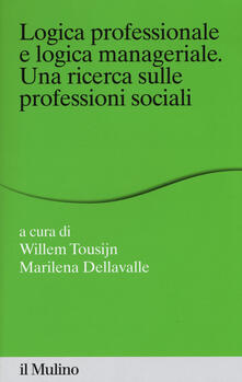 Logica professionale e logica manageriale. Una ricerca sulle professioni sociali.pdf