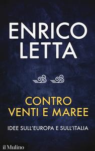 Libro Contro venti e maree. Idee sull'Europa e sull'Italia. Conversazione con Sébastien Millard Enrico Letta