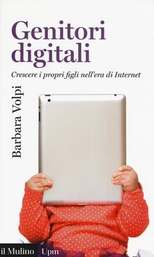Genitori digitali. Crescere i propri figli nell'era di internet - Barbara Volpi - copertina