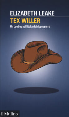 Tex Willer. Un cowboy nell'Italia del dopoguerra - Elizabeth Leake - copertina
