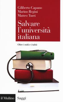 Salvare l'università italiana. Oltre i miti e i tabù - Giliberto Capano,Marino Regini,Matteo Turri - copertina