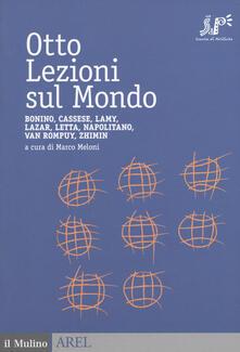 Otto lezioni sul mondo. Bonino, Cassese, Lamy, Lazar, Letta, Napolitano, Van Rompuy, Zhimin.pdf
