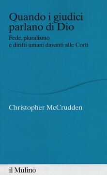 Quando i giudici parlano di Dio. Fede, pluralismo e diritti umani davanti alle Corti - Christopher McCrudden - copertina