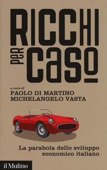 Ricchi per caso. La parabola dello sviluppo economico italiano - copertina
