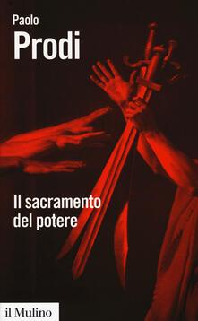 Il sacramento del potere. Il giuramento politico nella storia costituzionale dell'Occidente - Paolo Prodi - copertina