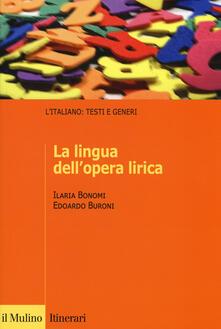 La lingua dell'opera lirica - Ilaria Bonomi,Edoardo Buroni - copertina