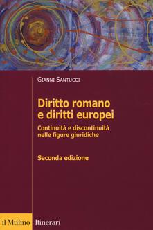 Diritto romano e diritti europei. Continuità e discontinuità nelle figure giuridiche - Gianni Santucci - copertina