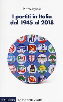 I partiti in Italia dal 1945 al 2018 - Piero Ignazi - copertina