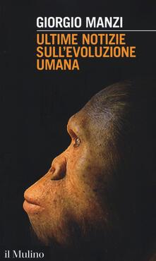 Ultime notizie sull'evoluzione umana - Giorgio Manzi - copertina