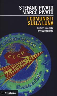 Letterarioprimopiano.it I comunisti sulla luna. L'ultimo mito della Rivoluzione russa Image