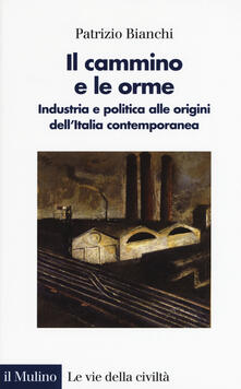 Warholgenova.it Il cammino e le orme. Industria e politica alle origini dell'Italia contemporanea Image