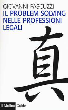 Il problem solving nelle professioni legali - Giovanni Pascuzzi - copertina