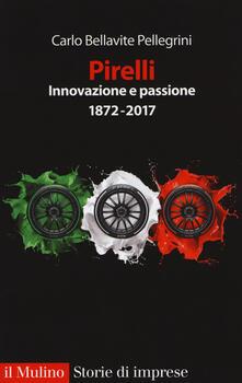 Pirelli. Innovazione e passione (1872-2017). Ediz. ampliata - Carlo Bellavite Pellegrini - copertina