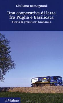 Una cooperativa di latte fra Puglia e Basilicata. Storia di produttori Granarolo - Giuliana Bertagnoni - copertina