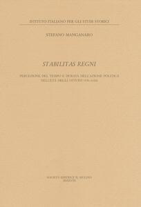 Stabilitas regni. Stabilitas regni Percezione del tempo e durata dell'azione politica nell'età degli Ottoni - Stefano Manganaro - copertina