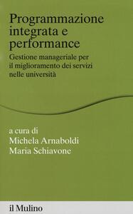 Libro Programmazione integrata e performance. Gestione manageriale per il miglioramento dei servizi nelle università