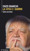 Libro La vita e i giorni. Sulla vecchiaia Enzo Bianchi