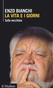 La vita e i giorni. Sulla vecchiaia -  Enzo Bianchi - copertina