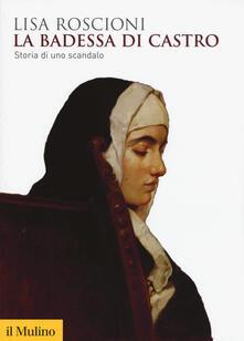 La badessa di Castro. Storia di uno scandalo - Lisa Roscioni - copertina