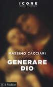 Libro Generare Dio Massimo Cacciari