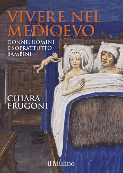 Vivere nel Medioevo. Donne, uomini e soprattutto bambini. Ediz. a colori. Con Calendario -  Chiara Frugoni - copertina