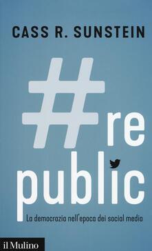 #Republic.com. La democrazia nell'epoca dei social media -  Cass R. Sunstein - copertina