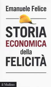 Storia economica della felicità - Emanuele Felice - copertina