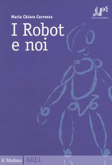 I robot e noi - Maria Chiara Carrozza - copertina