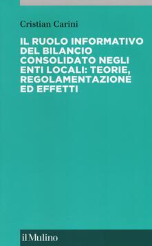 Il ruolo informativo del bilancio consolidato negli enti locali: teorie, regolamenti ed effetti - Cristian Carini - copertina