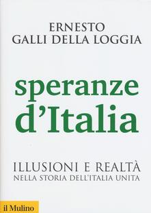 Speranze d'Italia. Illusioni e realtà nella storia dell'Italia unita - Ernesto Galli Della Loggia - copertina