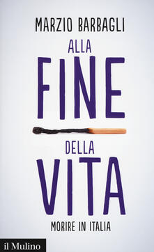 Alla fine della vita. Morire in Italia - Marzio Barbagli - copertina