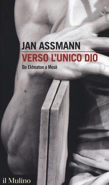 Verso l'unico dio. Da Ekhnaton a Mosè - Jan Assmann - copertina