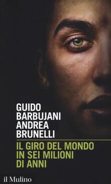 Il giro del mondo in sei milioni di anni -  Guido Barbujani, Andrea Brunelli - copertina
