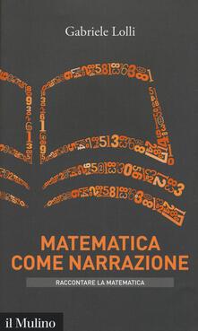 Matematica come narrazione - Gabriele Lolli - copertina