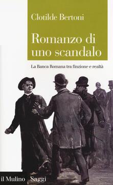 Romanzo di uno scandalo. La Banca Romana tra finzione e realtà - Clotilde Bertoni - copertina